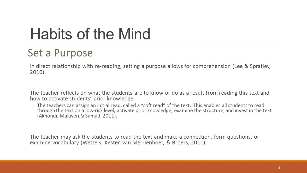 Habits of the Mind Set a Purpose In direct relationship with re-reading, setting a purpose allows for comprehension (Lee & Spratley, 2010).