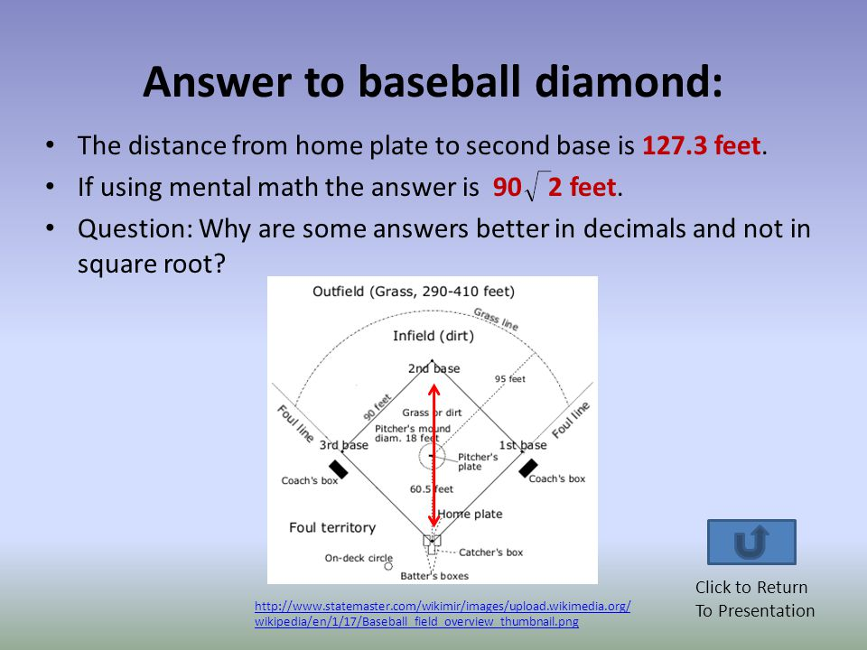 Real-life solutions: A baseball diamond measures 90 feet on each side. Find the distance from home plate to second base. Give your answer in both in d