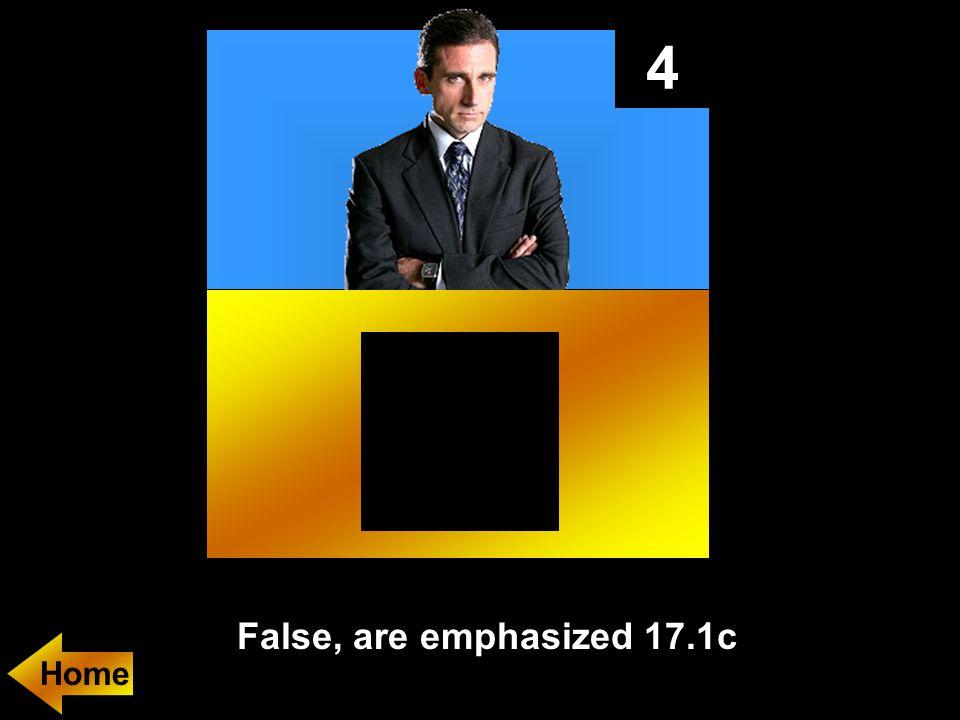 4 False, are emphasized 17.1c
