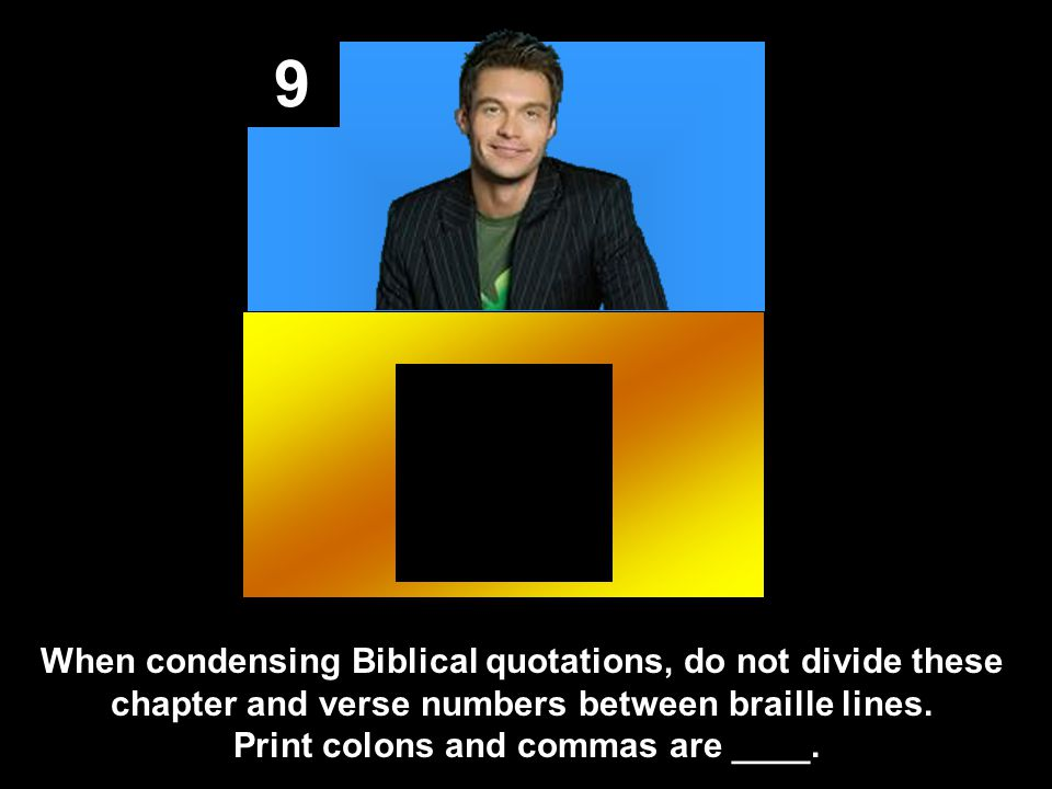 9 When condensing Biblical quotations, do not divide these chapter and verse numbers between braille lines.