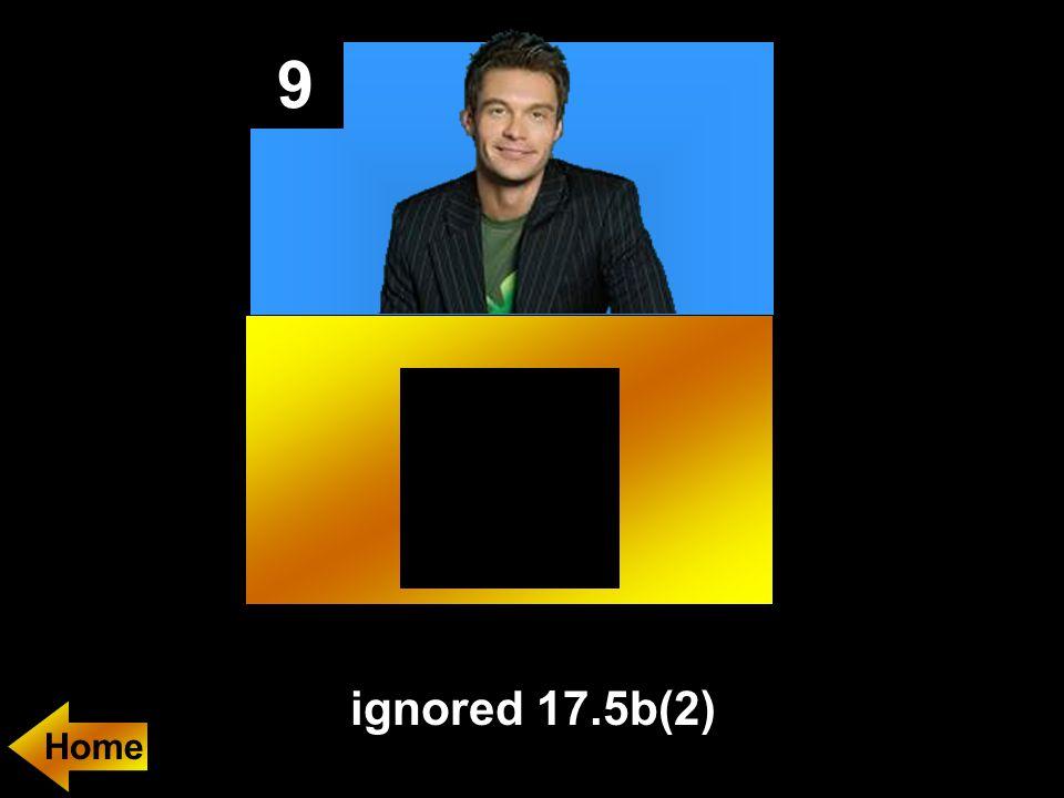9 ignored 17.5b(2)
