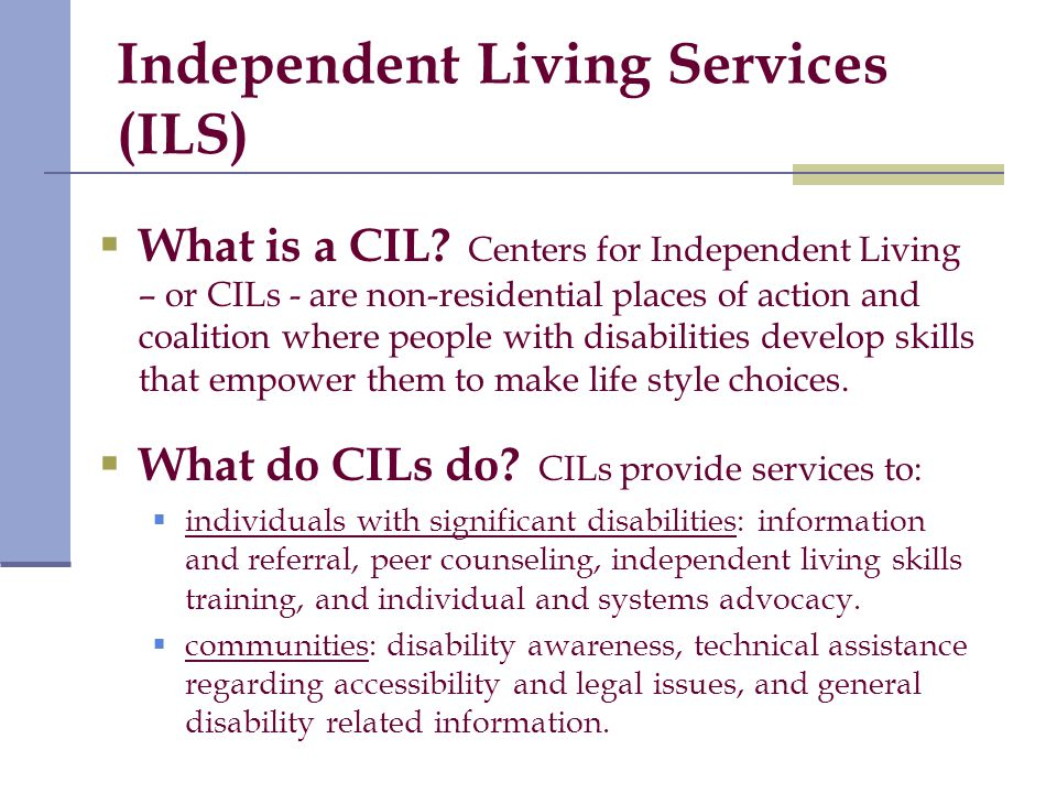 Independent Living Services (ILS)  What is a CIL.