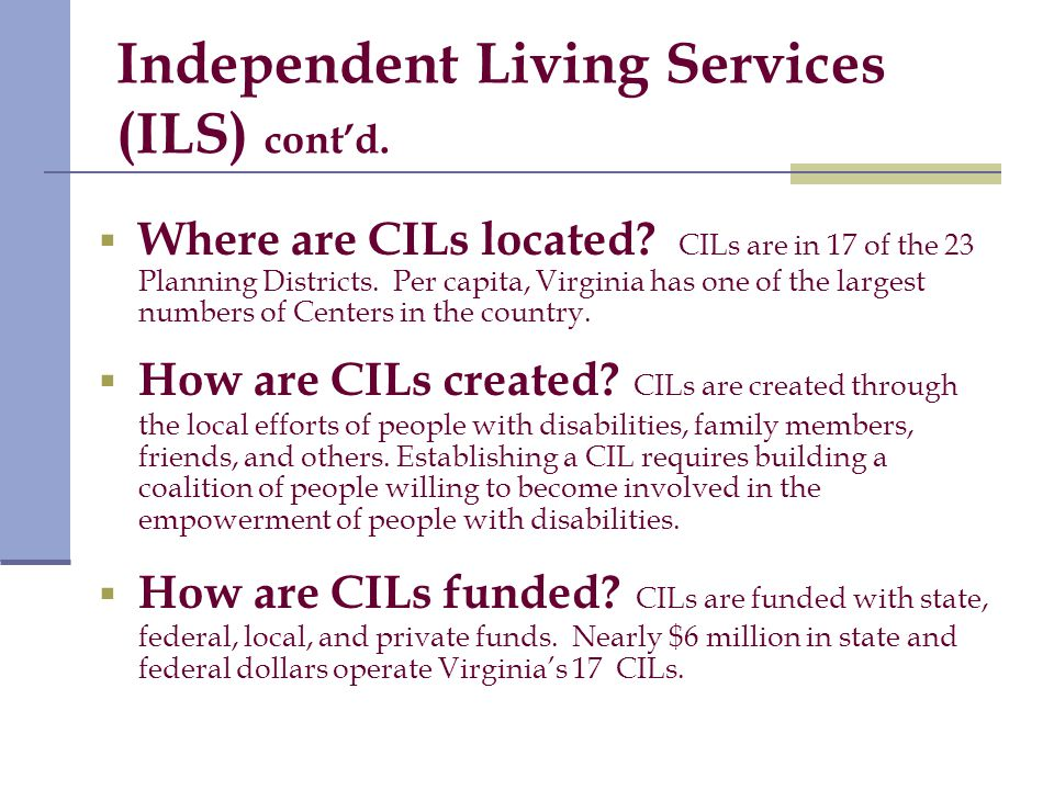 Independent Living Services (ILS) cont'd.  Where are CILs located.