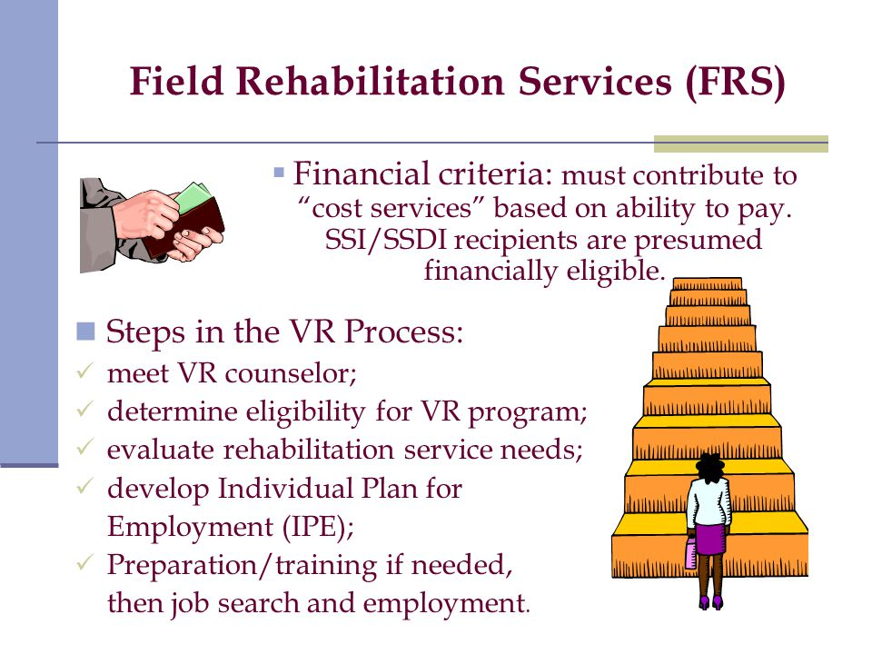 Field Rehabilitation Services (FRS)  Financial criteria: must contribute to cost services based on ability to pay.