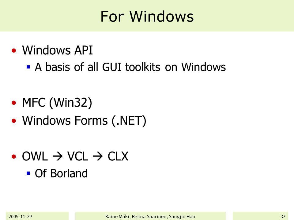 2005-11-29Raine Mäki, Reima Saarinen, Sangjin Han37 For Windows Windows API  A basis of all GUI toolkits on Windows MFC (Win32) Windows Forms (.NET) OWL  VCL  CLX  Of Borland