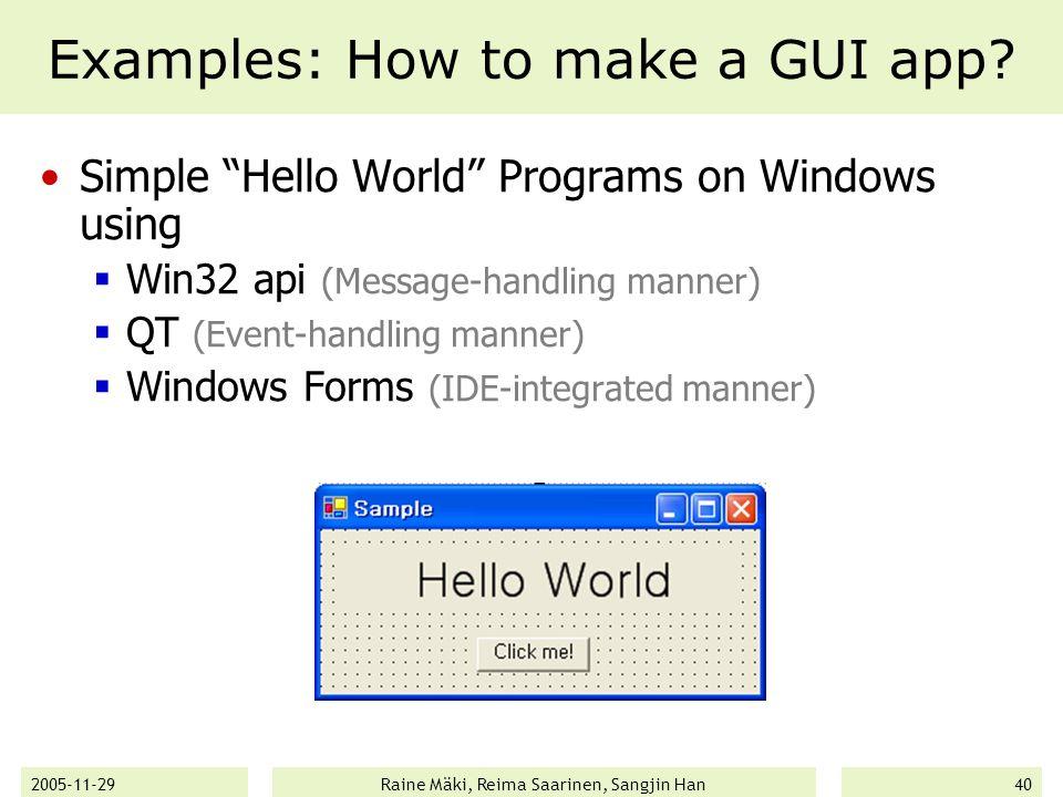 2005-11-29Raine Mäki, Reima Saarinen, Sangjin Han40 Examples: How to make a GUI app.