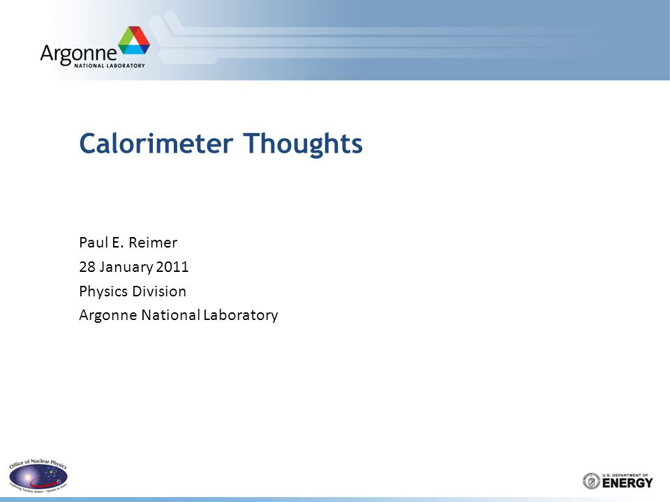 Calorimeter Thoughts Paul E. Reimer 28 January 2011 Physics Division Argonne National Laboratory