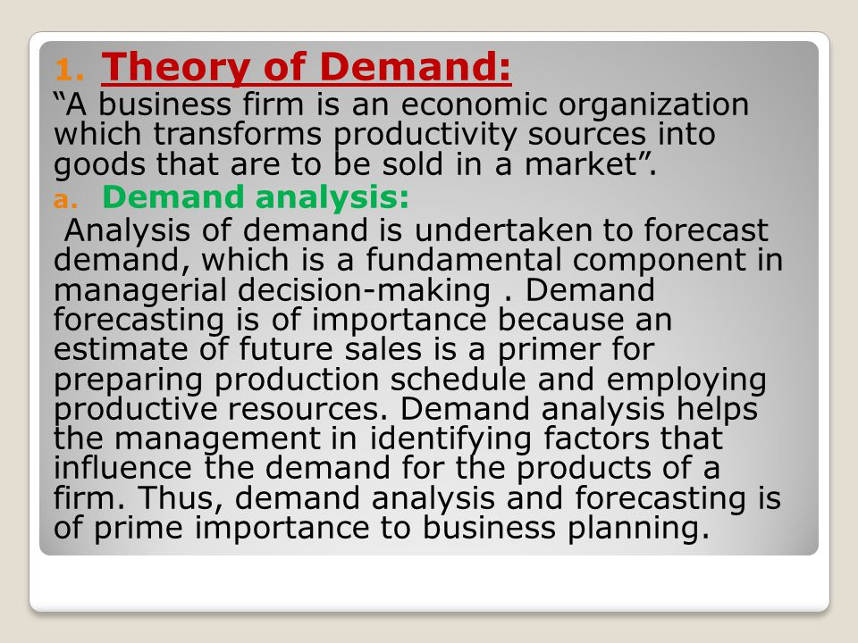 b.Demand theory: Demand theory relates to the study of consumer behaviour.