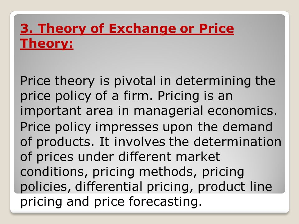 4.Theory of profit: Every business and industrial enterprise aims at maximizing profit.