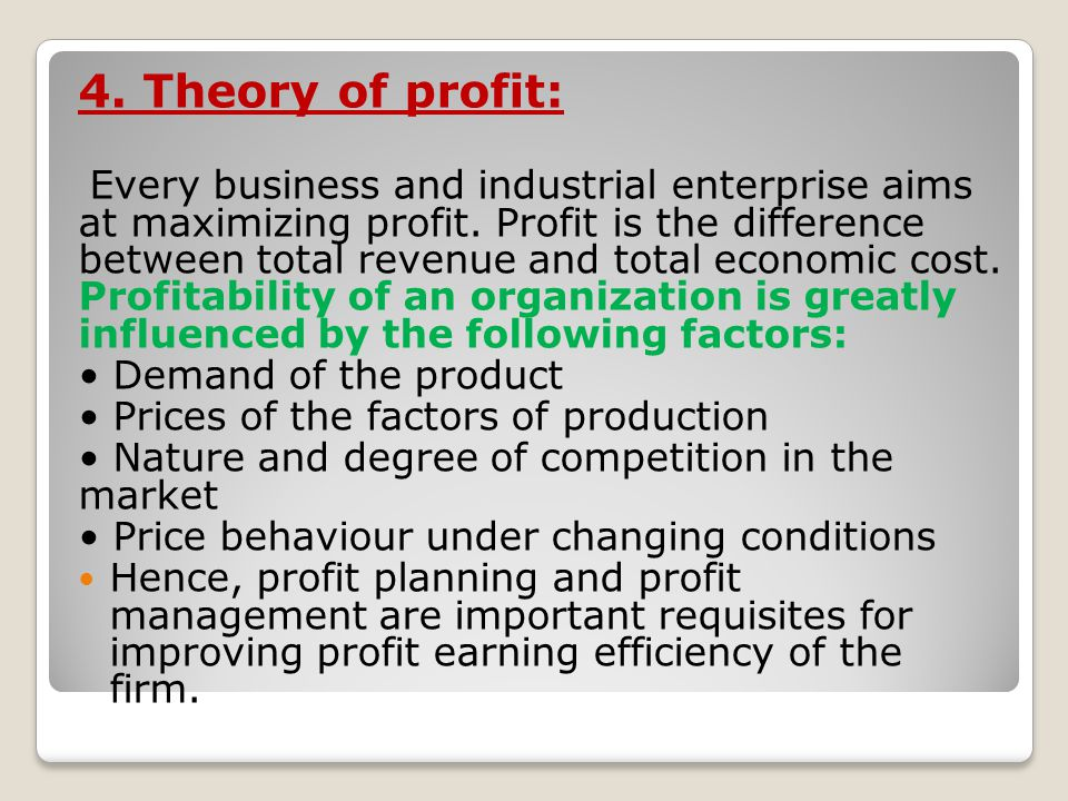 4. Theory of profit: Every business and industrial enterprise aims at maximizing profit. Profit is the difference between total revenue and total econ