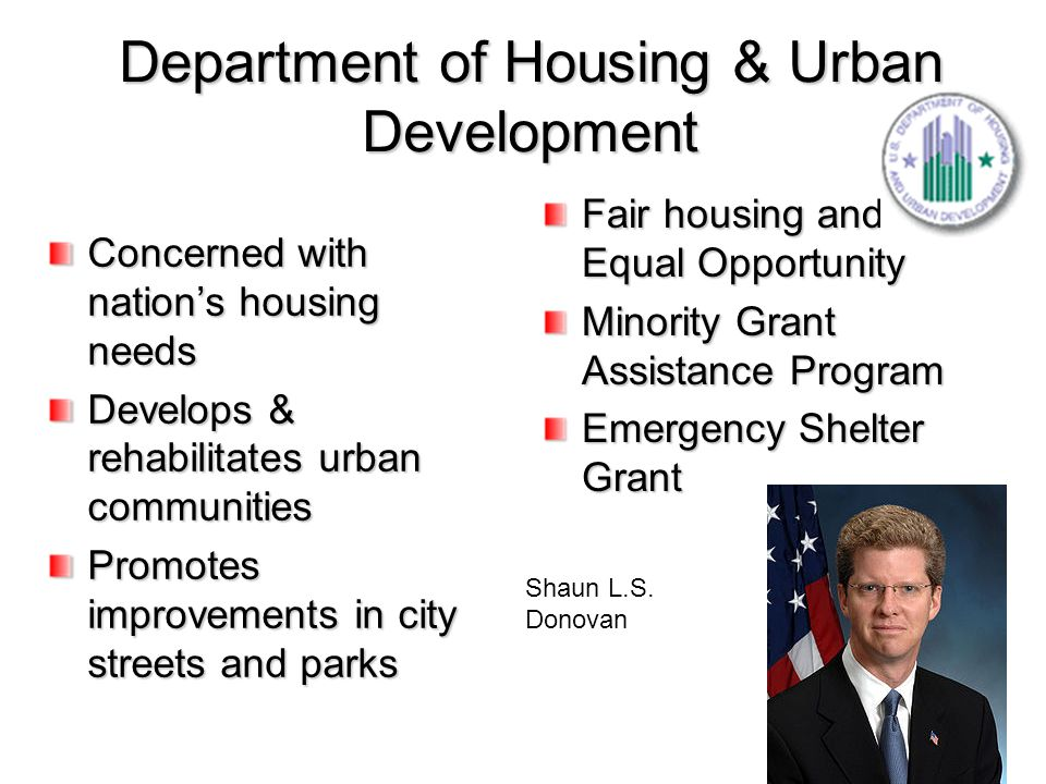 Department of Housing & Urban Development Concerned with nation's housing needs Develops & rehabilitates urban communities Promotes improvements in ci