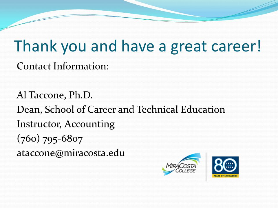 Thank you and have a great career! Contact Information: Al Taccone, Ph.D. Dean, School of Career and Technical Education Instructor, Accounting (760)