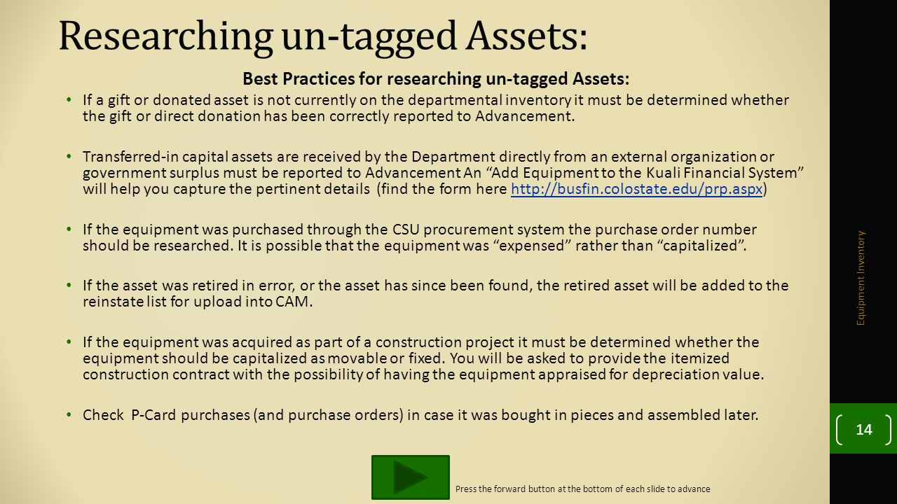 Researching un-tagged Assets: Best Practices for researching un-tagged Assets: If a gift or donated asset is not currently on the departmental inventory it must be determined whether the gift or direct donation has been correctly reported to Advancement.