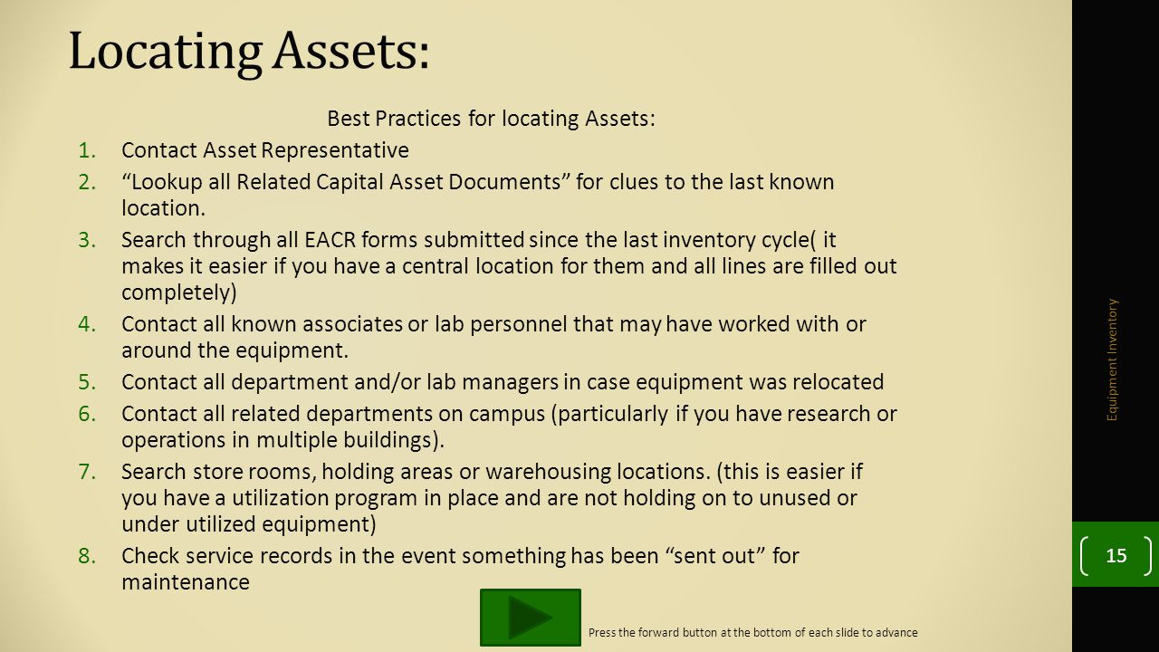 Locating Assets: Best Practices for locating Assets: 1.Contact Asset Representative 2. Lookup all Related Capital Asset Documents for clues to the last known location.