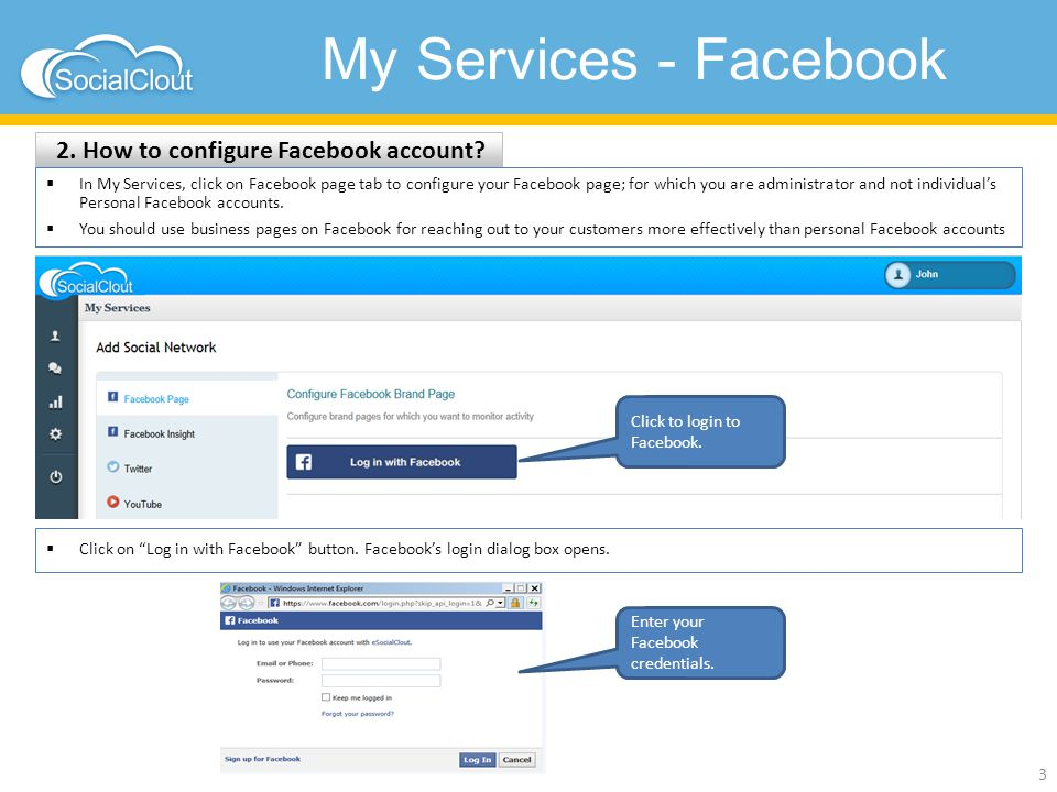 My Services - Facebook 2. How to configure Facebook account? 3  In My Services, click on Facebook page tab to configure your Facebook page; for which