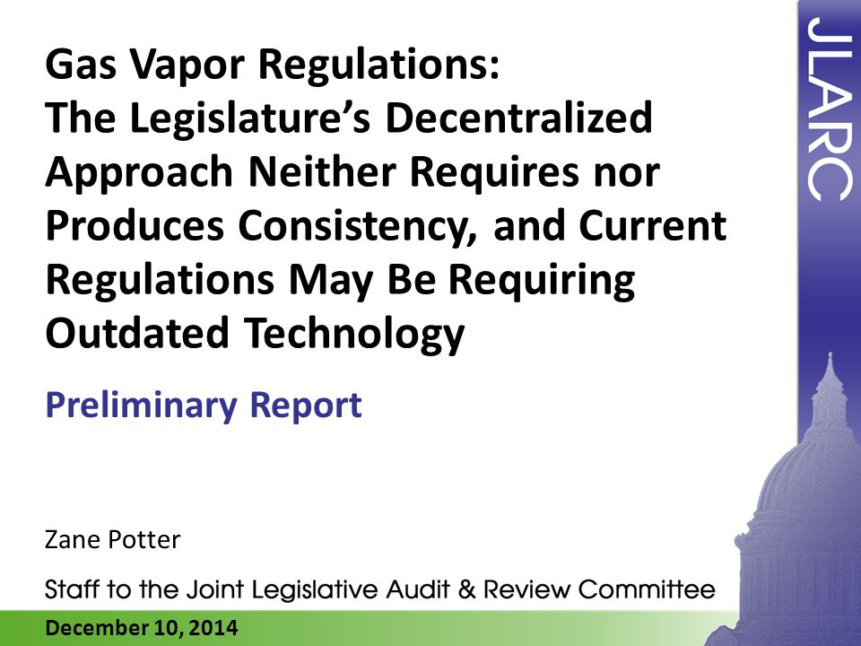 December 10, 2014 Gas Vapor Regulations: The Legislature's Decentralized Approach Neither Requires nor Produces Consistency, and Current Regulations May Be Requiring Outdated Technology Zane Potter Preliminary Report