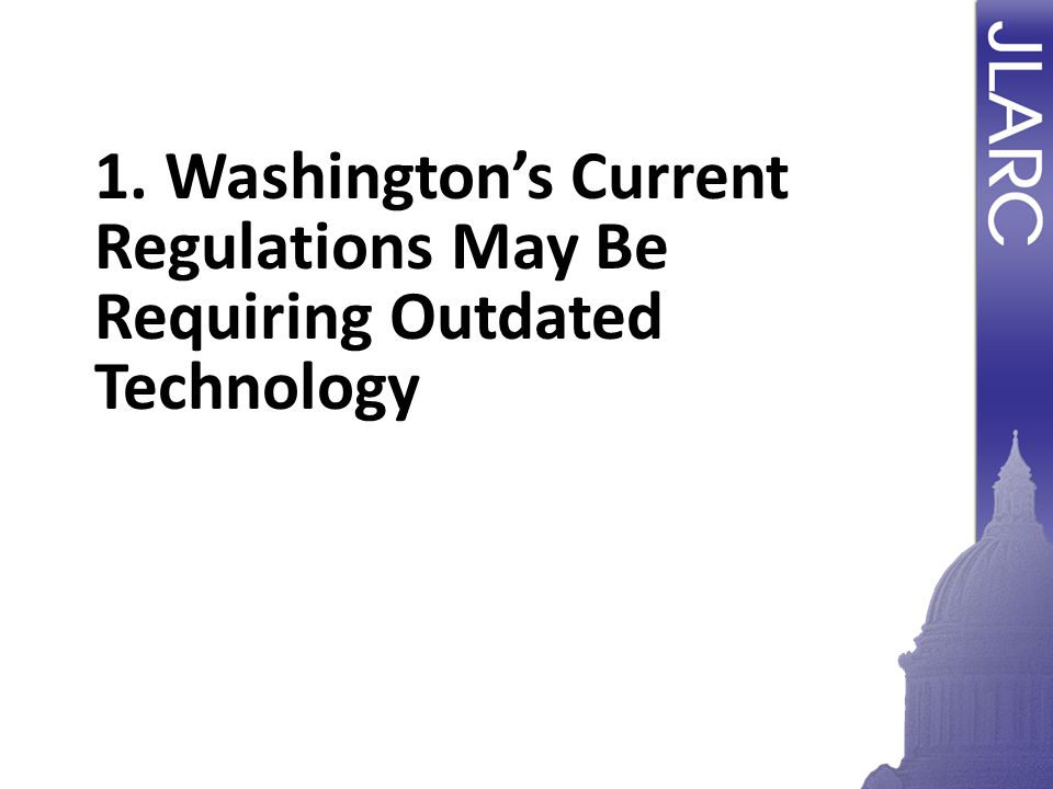1. Washington's Current Regulations May Be Requiring Outdated Technology