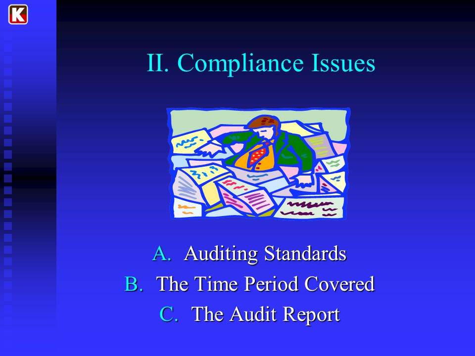 II. Compliance Issues A.Auditing Standards B.The Time Period Covered C.The Audit Report