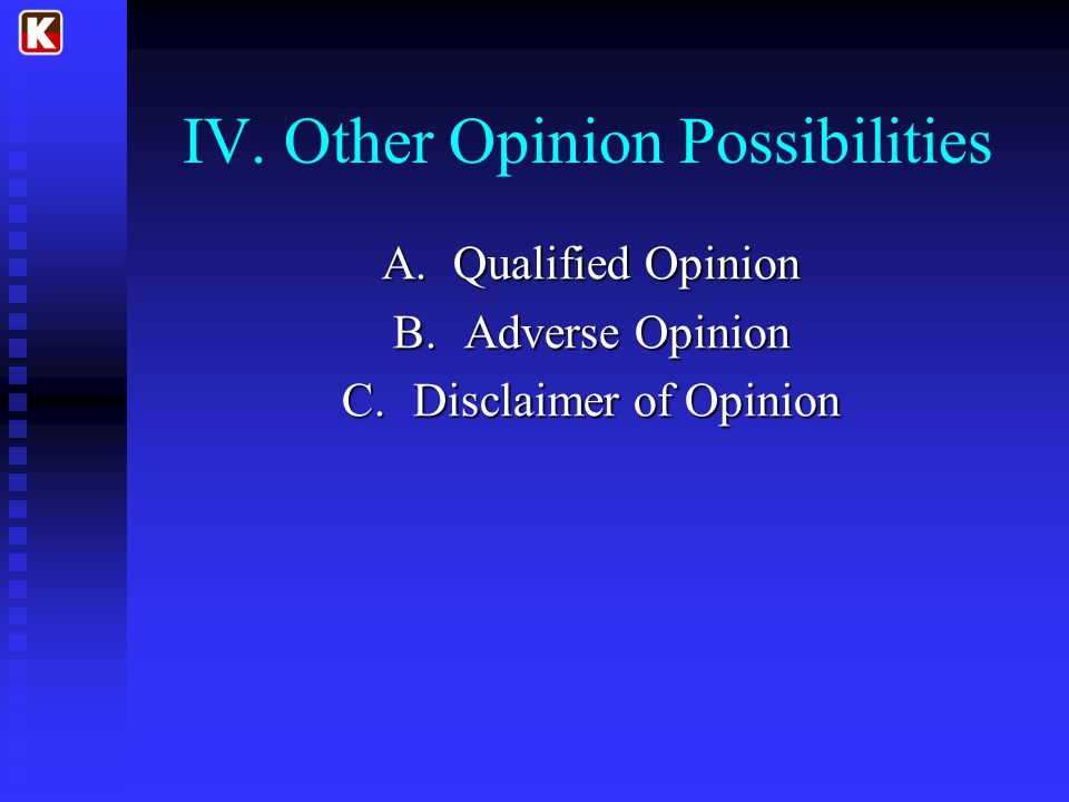 IV. Other Opinion Possibilities A.Qualified Opinion B.Adverse Opinion C.Disclaimer of Opinion