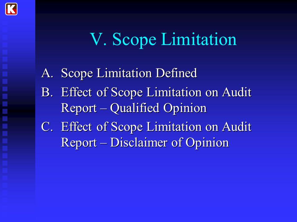 V. Scope Limitation A.Scope Limitation Defined B.Effect of Scope Limitation on Audit Report – Qualified Opinion C.Effect of Scope Limitation on Audit