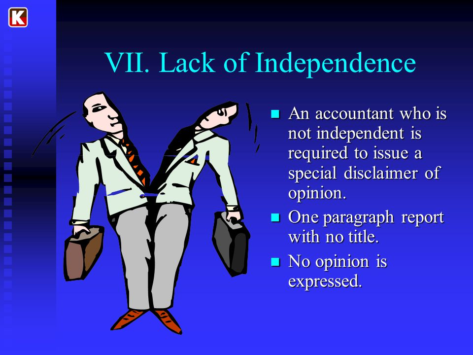 VII. Lack of Independence An accountant who is not independent is required to issue a special disclaimer of opinion. One paragraph report with no titl
