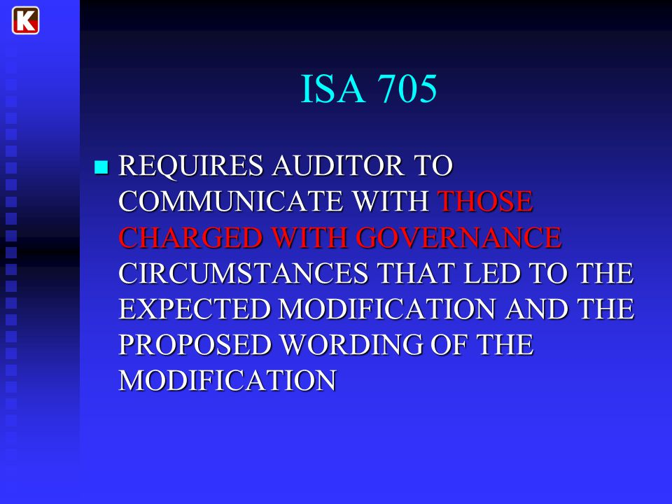 ISA 705 REQUIRES AUDITOR TO COMMUNICATE WITH THOSE CHARGED WITH GOVERNANCE CIRCUMSTANCES THAT LED TO THE EXPECTED MODIFICATION AND THE PROPOSED WORDING OF THE MODIFICATION REQUIRES AUDITOR TO COMMUNICATE WITH THOSE CHARGED WITH GOVERNANCE CIRCUMSTANCES THAT LED TO THE EXPECTED MODIFICATION AND THE PROPOSED WORDING OF THE MODIFICATION