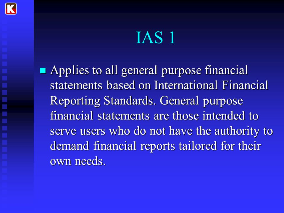 IAS 1 Applies to all general purpose financial statements based on International Financial Reporting Standards.