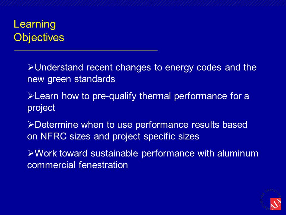 Learning Objectives  Understand recent changes to energy codes and the new green standards  Learn how to pre-qualify thermal performance for a proje
