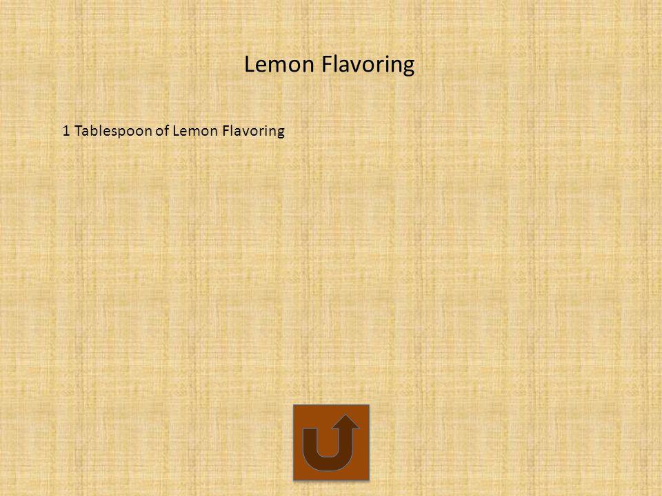 Lemon Flavoring 1 Tablespoon of Lemon Flavoring