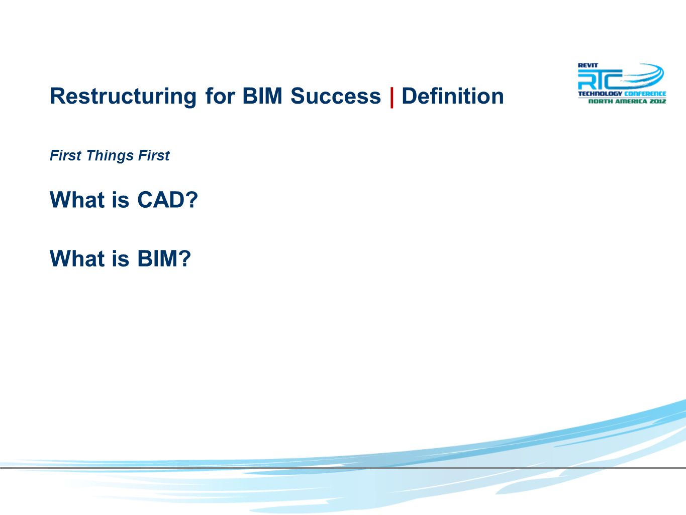 First Things First What is CAD What is BIM Restructuring for BIM Success | Definition