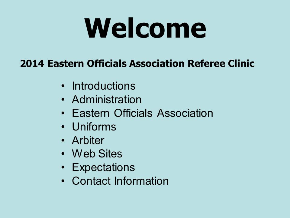 Welcome Introductions Administration Eastern Officials Association Uniforms Arbiter Web Sites Expectations Contact Information 2014 Eastern Officials Association Referee Clinic