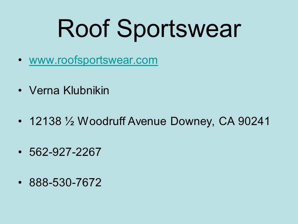 Roof Sportswear www.roofsportswear.com Verna Klubnikin 12138 ½ Woodruff Avenue Downey, CA 90241 562-927-2267 888-530-7672