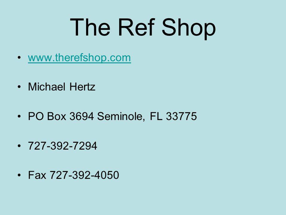The Ref Shop www.therefshop.com Michael Hertz PO Box 3694 Seminole, FL 33775 727-392-7294 Fax 727-392-4050