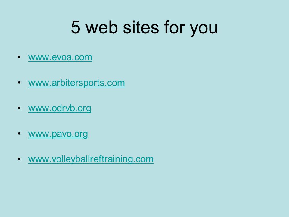 5 web sites for you www.evoa.com www.arbitersports.com www.odrvb.org www.pavo.org www.volleyballreftraining.com