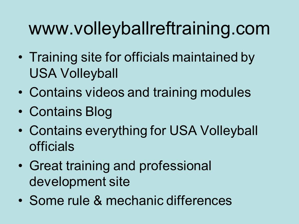 www.volleyballreftraining.com Training site for officials maintained by USA Volleyball Contains videos and training modules Contains Blog Contains eve