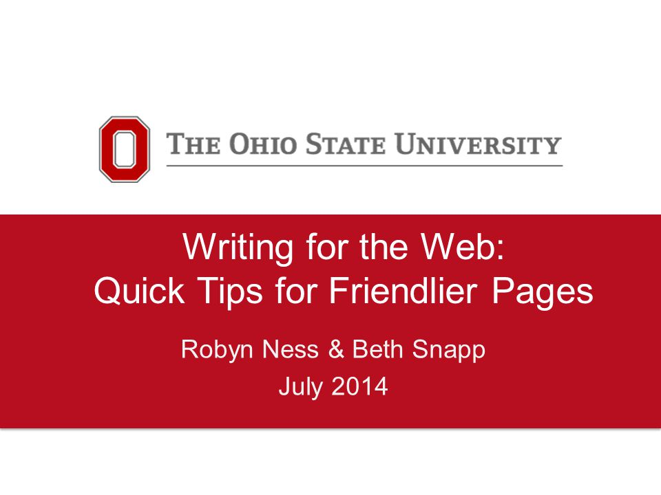 Writing for the Web: Quick Tips for Friendlier Pages Robyn Ness & Beth Snapp July 2014