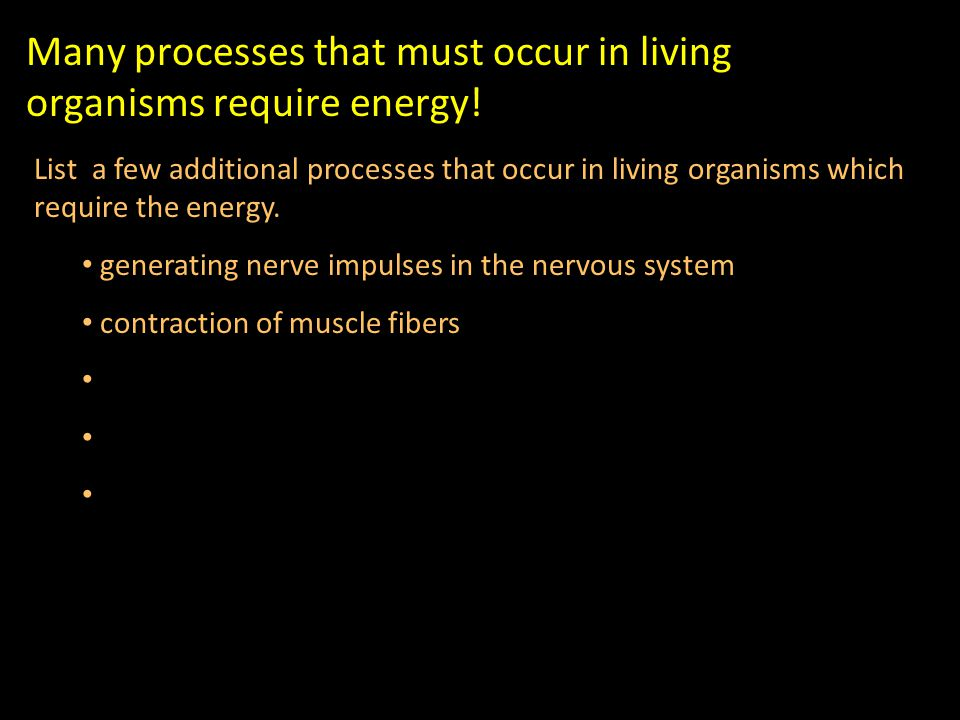 Many processes that must occur in living organisms require energy.