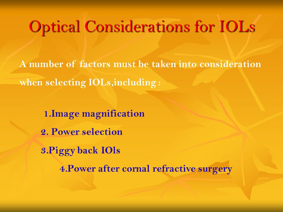 Optical Considerations for IOLs 1.Image magnification 2. Power selection 3.Piggy back IOls 4.Power after cornal refractive surgery A number of factors