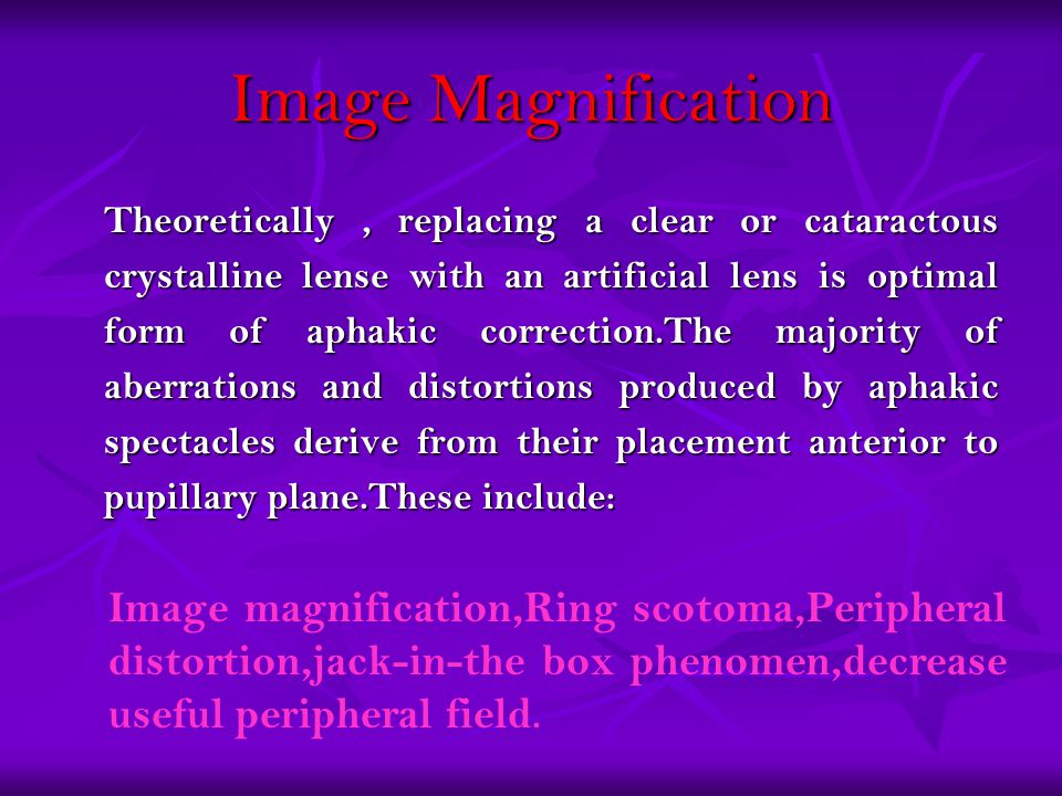 Image Magnification Theoretically, replacing a clear or cataractous crystalline lense with an artificial lens is optimal form of aphakic correction.Th