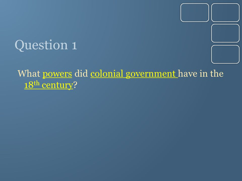 Question 1 What powers did colonial government have in the 18 th century?