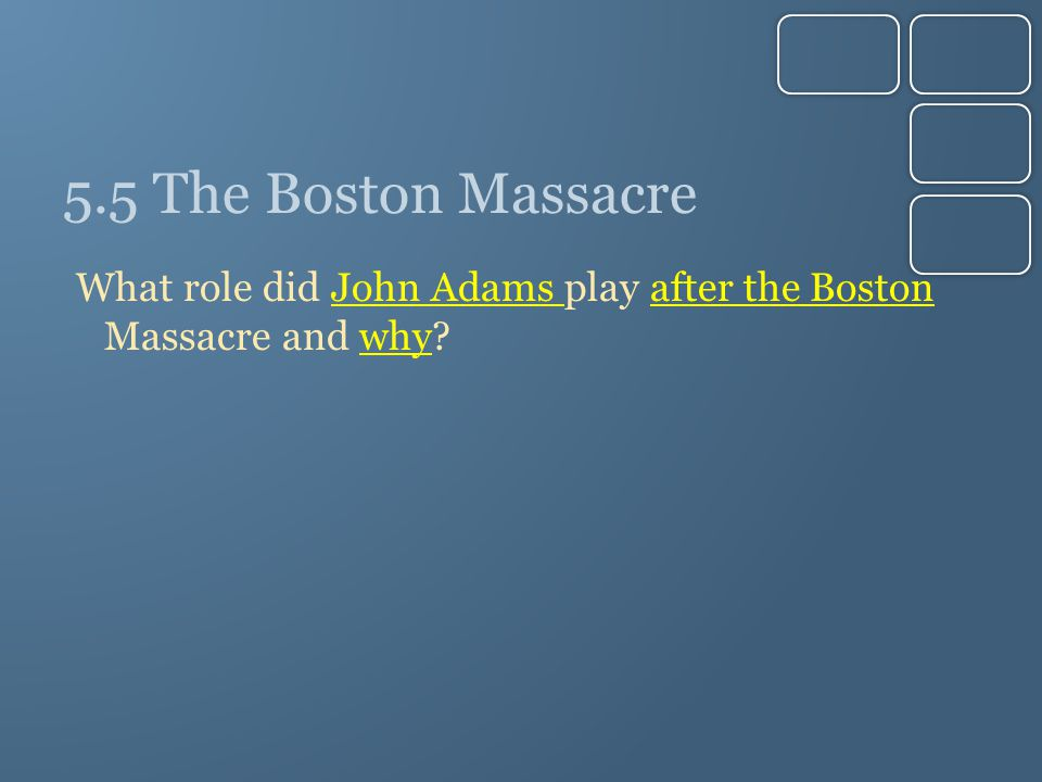 5.5 The Boston Massacre What role did John Adams play after the Boston Massacre and why?