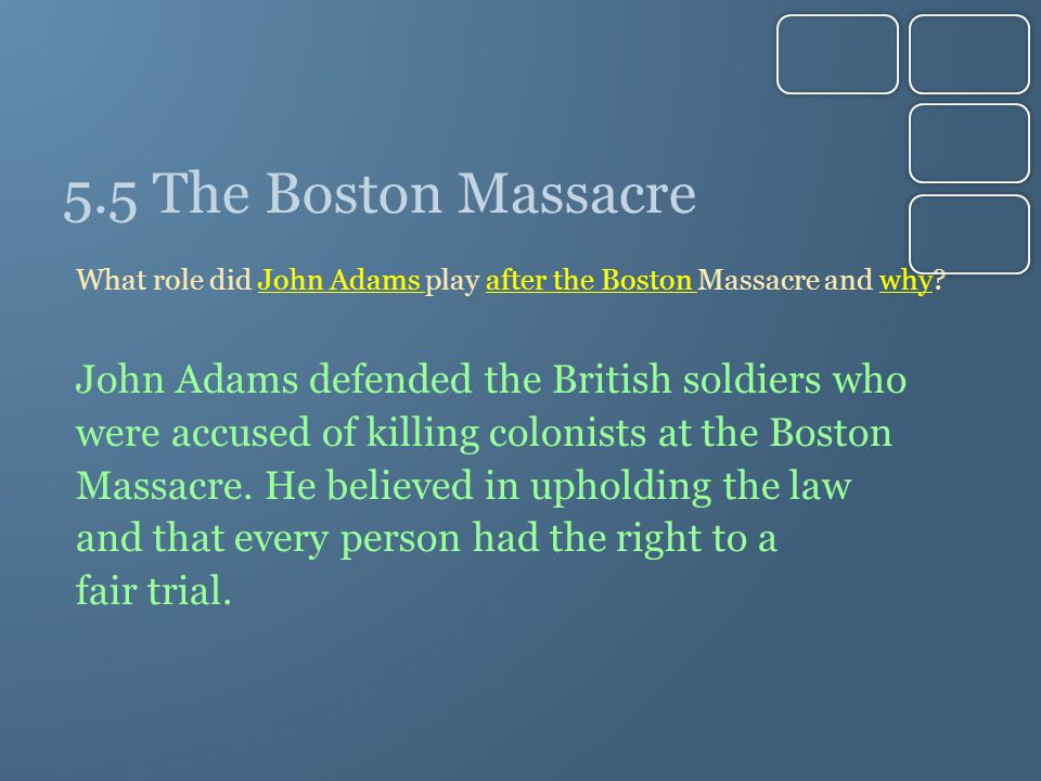 5.5 The Boston Massacre What role did John Adams play after the Boston Massacre and why.