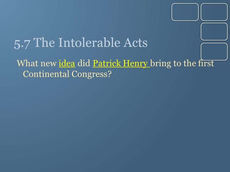 5.7 The Intolerable Acts What new idea did Patrick Henry bring to the first Continental Congress?