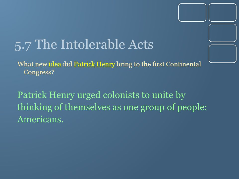 5.7 The Intolerable Acts What new idea did Patrick Henry bring to the first Continental Congress.
