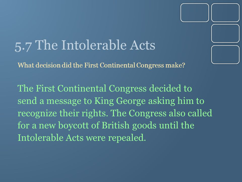 5.7 The Intolerable Acts What decision did the First Continental Congress make.