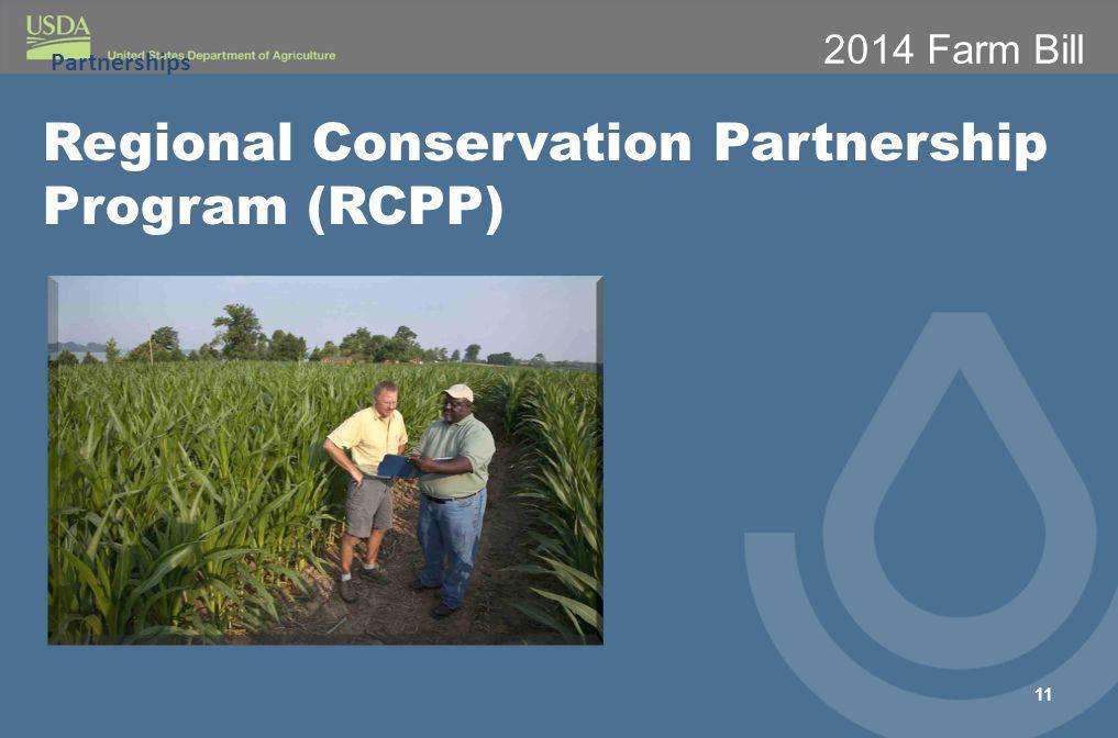 2014 Farm Bill Partnerships 11 Regional Conservation Partnership Program (RCPP)