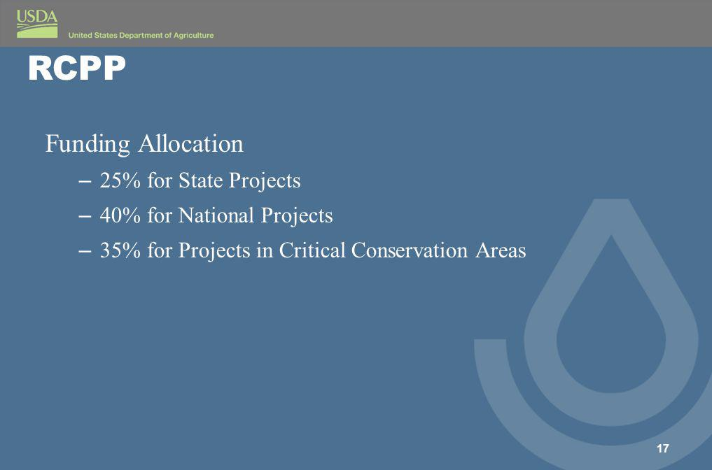 Funding Allocation – 25% for State Projects – 40% for National Projects – 35% for Projects in Critical Conservation Areas 17 RCPP