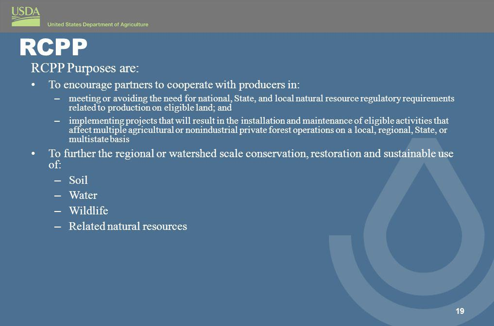 RCPP Purposes are: To encourage partners to cooperate with producers in: – meeting or avoiding the need for national, State, and local natural resourc