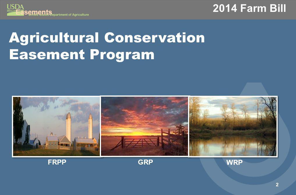 2014 Farm Bill Agricultural Conservation Easement Program 2 FRPPGRP WRP Easements