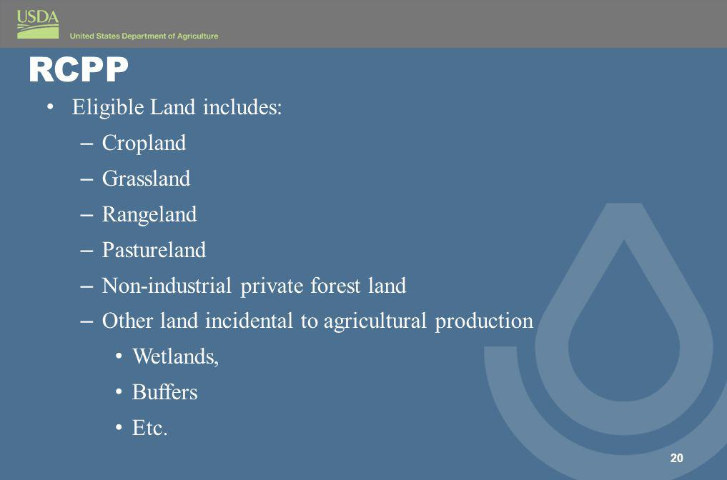 Eligible Land includes: – Cropland – Grassland – Rangeland – Pastureland – Non-industrial private forest land – Other land incidental to agricultural production Wetlands, Buffers Etc.